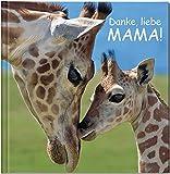 Danke, liebe Mama!: Geschenkbuch für alle Mamas als Liebesbeweis.