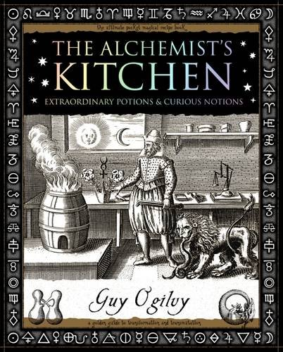 Alchemist's Kitchen: Extraordinary Potions and Curious Notions (Wooden Books Gift Book) por Guy Ogilvy