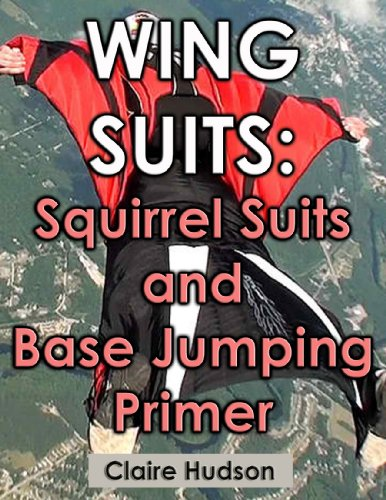 Wing Suits: Squirrel Suits and Base Jumping Primer (English Edition)