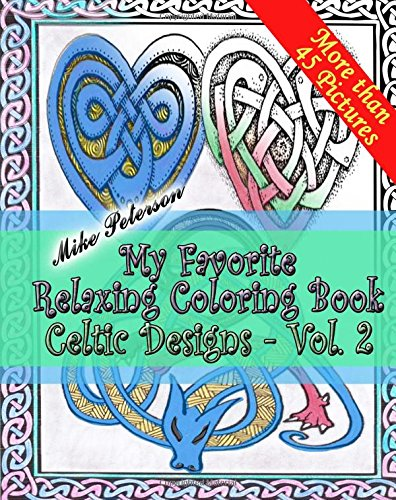 Celtic Designs Vol.2. - My Favorite Relaxing   Coloring Book: Coloring book for Adults and Children, Celtic, Historical, European Relaxing Designs: Volume 2 (My Favorite Coloring Book)
