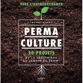 Permaculture: 20 projets de la jardinière au jardin de 250 m2