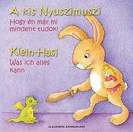 Klein Hasi - Was ich alles kann, A kis Nyuszimuszi - Hogy én már mi mindent tudok! - Bilderbuch Deutsch-Ungarisch (zweisprachig/bilingual) ab 2 Jahren ... (zweisprachig/bilingual) 1)