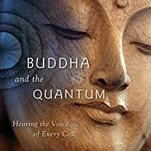 The Buddha and the Quantum: Hearing the Voice of Every Cell