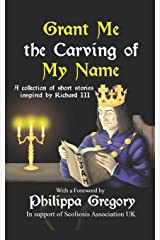Grant Me the Carving of My Name: An anthology of short fiction inspired by King Richard III Paperback