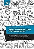 Newslettermarketing für Onlineshops: Eine E-Commerce-Studie über Nutzerverhalten und Kundenwünsche mit Handlungsempfehlungen für Shopbetreiber