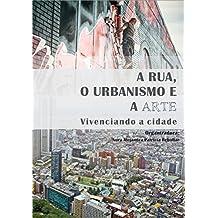 A rua, o urbanismo e a arte: Vivenciando a cidade (Portuguese Edition)