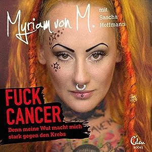 Fuck Cancer: Denn meine Wut macht mich stark gegen den Krebs