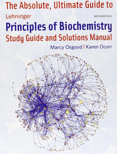 Absolute Ultimate Guide for Lehninger Principles of Biochemistry (Per chapter): Study Guide and Solutions Manual