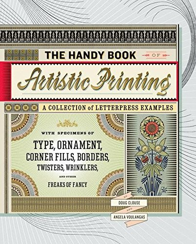 The Handy Book of Artistic Printing: A Collection of Letterpress Examples with Specimens of Type, Orna ment, Corner Fills, Borders, Twisters, ... Artistic Printing and the Ethics of Ornament Twister Handy
