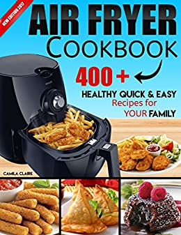 AIR FRYER COOKBOOK: 400+ Healthy Quick and Easy Recipes