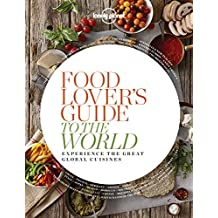 Food Lover's Guide to the World 1: Experience the Great Global Cuisines (Lonely Planet)