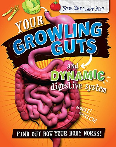 Your Growling Guts and Dynamic Digestive System (Your Brilliant Body)