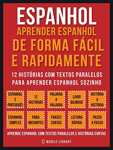 Espanhol - Aprender espanhol de forma fácil e rapidamente (Vol 1): 12 histórias com textos paralelos para aprender espanhol sozinho (Foreign Language Learning Guides) (Portuguese Edition) por Mobile Library