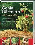 Genial Gärtnern mit Strohballen: Die innovative Methode, Gemüse anzubauen, wann und wo man will - und das ganz ohne Unkraut jäten von Joel Karsten ( 31. Januar 2014 )