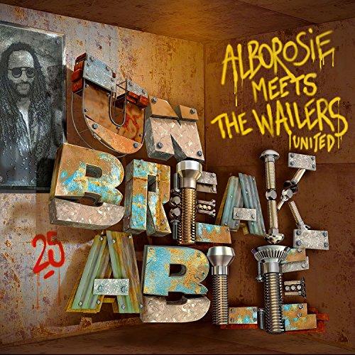 Unbreakable: Alborosie Meets The Wailers United