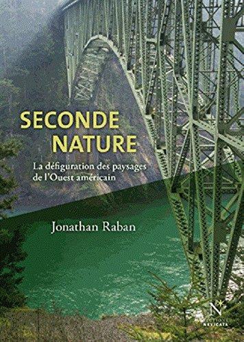 Seconde nature : La défiguration des paysages de l'Ouest américain par Jonathan Raban