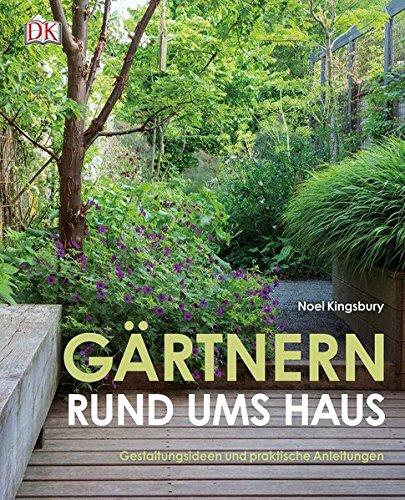 Gärtnern rund ums Haus - Gestaltungsideen und praktische Anleitungen