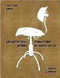 Architektenmobel / Furniture By Architects - Von Aalto Bis Zumthor / from Aalto to Zumthor