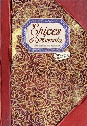 EPICES ET AROMATES, MON CARNET DE RECETTES par SONIA EZGULIAN