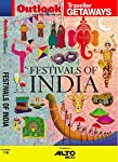 Outlook Traveller Getaways presents an exclusive guide to the religious and cultural festivals of India ■ Experience well-known festivals such as Ganesh Chaturthi and the Jaipur Literature Festival to lesser-known tribal and cultural fiestas like Bha...
