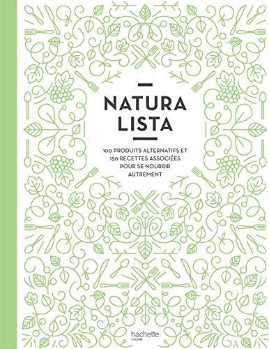 Naturalista : 100 produits alternatifs et 150 recettes associes pour se nourrir autrement