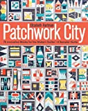 Patchwork City: 75 Innovative Blocks for the Modern Quilter + 6 Sampler Quilts