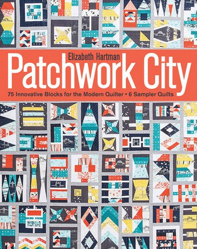 Patchwork City: 75 Innovative Blocks for the Modern Quilter + 6 Sampler Quilts (Elizabeth Für Quilt)