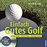 Einfach Gutes Golf: Lange Drives, Sichere Putts, Niedrige Scores