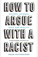 How to Argue With a Racist: History, Science, Race and Reality Hardcover