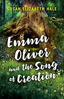 Emma Oliver and the Song of Creation by [Hale, Susan Elizabeth]