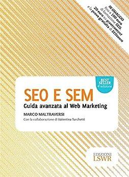 SEO E SEM: Guida avanzata al Web Marketing di [Maltraversi, Marco]