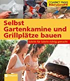 Selbst Gartenkamine und Grillplätze bauen: Schritt für Schritt richtig gemacht (Compact-Praxis