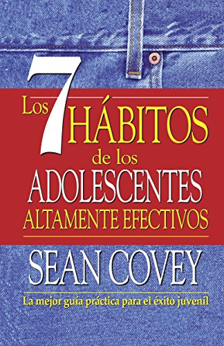Los 7 Habitos de los Adolescentes Altamente Efectivos: La Mejor Guia Practica Para el Exito Juvenil = The 7 Habits of Highly Effective Teens por Sean Covey