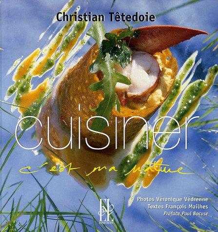 Cuisiner : C'est ma nature par Christian Têtedoie, François Mailhes