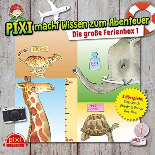 Pixi macht Wissen zum Abenteuer: Die große Ferienbox 1: Tierrekorde, Das Meer, Pferde und Ponys : 3 CDs (Pixi Wissen)