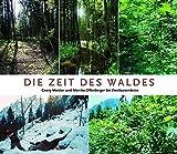 Die Zeit des Waldes: Bilderreise durch Geschichte und Zukunft unserer W?lder