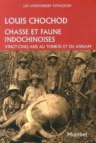 Chasse et faune indochinoises: Vingt-cinq ans au Tonkin et en Annam.