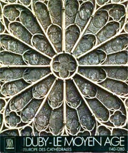 Le Moyen Age. L'Europe des Cathedrales 1140-1280
