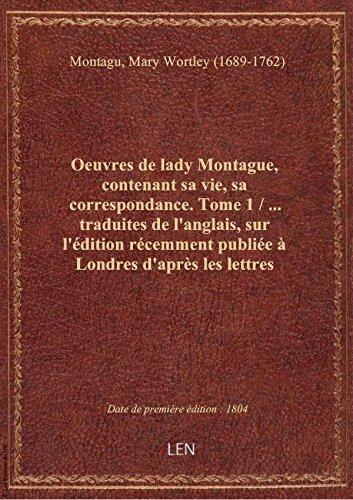 Oeuvres de lady Montague, contenant sa vie, sa correspondance. Tome 1 / ... traduites de l'anglais,