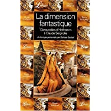La dimension fantastique. : Volume 1, Treize nouvelles d' ETA. Hoffmann à Claude Seignolle