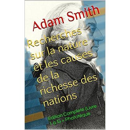 Recherches sur la nature et les causes de la richesse des nations: Edition Complète (Livre 1 à 5) + Phototèque