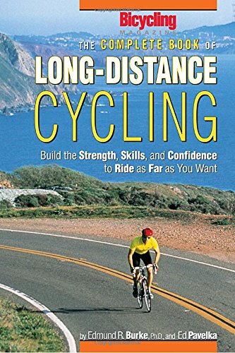 Complete Book of Long-Distance Cycling: Build the Strength, Skills, and Confidence to Ride as Far as You Want por Edmund R. Burke