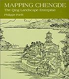 Mapping Chengde: The Qing Landscape Enterprise