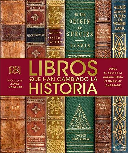 Libros Que Han Cambiado La Historia: Desde El Arte de la Guerra Hasta El Diario de Ana Frank por Dk