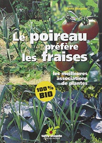 Le poireau préfère les fraises. Les meilleures associations de plantes par Hans Wagner
