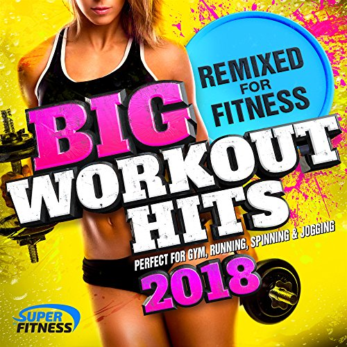 Big Workout Hits 2018 - Remixed for Fitness (Perfect for Gym, Running, Spinning & Jogging)