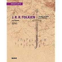 J. R. R. Tolkien: Su Vida, Sus Obras y Su Influencia (Biografía breve)