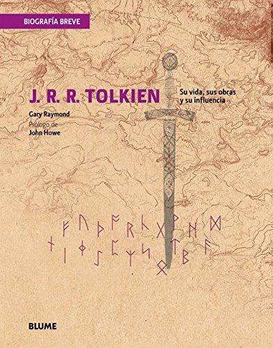 J.R.R. Tolkien. Su Vida, Sus Obras Y Su Influencia (Biografía breve)