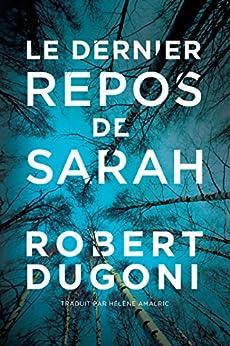 Le dernier repos de Sarah (Les enquêtes de Tracy Crosswhite t. 1) par [Dugoni, Robert]