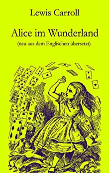 Alice im Wunderland: Neu aus dem Englischen übersetzt par [Carroll, Lewis]